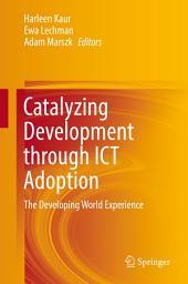 Catalyzing Development through ICT Adoption: The Developing World Experience