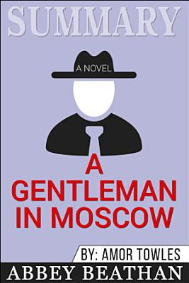 Summary of A Gentleman in Moscow  A Novel by Amor Towles