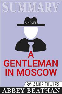 Summary of A Gentleman in Moscow  A Novel by Amor Towles Book