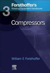 3. Forsthoffer's Rotating Equipment Handbooks: Compressors, Volume 3