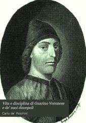 Vita e disciplina di Guarino Veronese e de' suoi discepoli: Volume 1