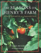 The Seasons on Henry's Farm: A Year of Food and Life on a Sustainable Farm
