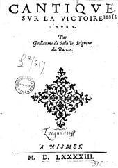 Cantique sur la victoire d'Yvry Par Guillaume de Saluste, Seigneur du Bartas
