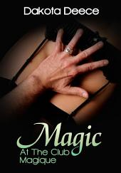 Magic At Club Magique : BDSM Erotica Sex: (Adults Only Erotica)