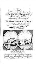 The Britannic magazine; or entertaining repository of heroic adventures. Vol. 1-8 [and plates].