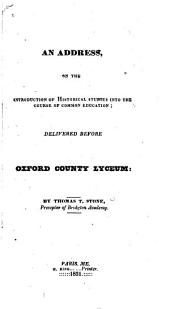 An address on the introduction of historical studies into the course of common education: delivered before Oxford County Lyceum