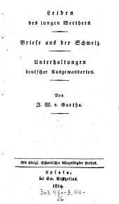 Leiden des jungen Werthers. - Briefe aus der Schweiz. - Unterhaltungen deutscher Ausgewanderten: Band 1;Band 7