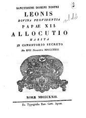 Sanctissimi domini nostri Leonis divina providentia papæ 12. Allocutio habita in consistorio secreto die 17. Novembris 1823