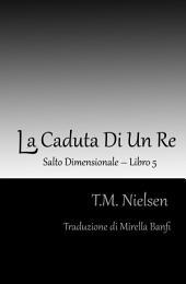 La Caduta Di Un Re : Libro 5 Della Serie Salto Dimensionale