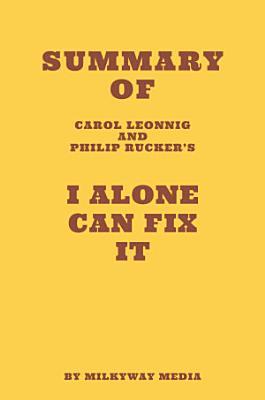 Summary of Carol Leonnig   Philip Rucker s I Alone Can Fix It