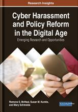 Cyber Harassment and Policy Reform in the Digital Age  Emerging Research and Opportunities PDF