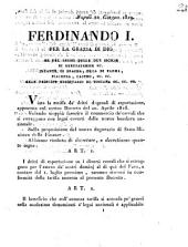 Napoli 21 giugno 1819. Ferdinando 1. Per la grazia di Dio re del regno delle due Sicilie ... Vista la tariffa de' dritti doganali di esportazione, approvata col nostro Decreto del 20. Aprile 1818. Volendo vieppiù favorire il commercio de' cereali che si estraggono ..