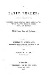 A Latin Reader: Consisting of Selections from Phaedrus, Cæsar, Curtius, Nepos, Sallust, Ovid, Virgil, Plantus, Terence, Cicero, Pliny, and Tacitus. With Copious Notes and Vocabulary