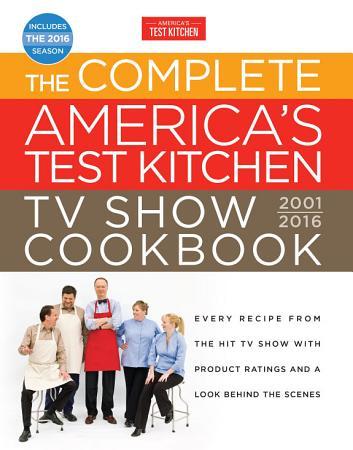 The Complete America s Test Kitchen TV Show Cookbook 2001 2016 PDF