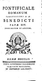 Pontificale romanum sanctissimi D.N. Benedicti Papae XIV, jussu editum et auctum