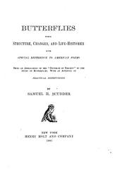 "Butterflies: Their Structure, Changes and Life-histories, with Special Reference to American Forms. Being an Application of the ""Doctrine of Descent"" to the Study of Butterflies. With an Appendix of Practical Instructions"