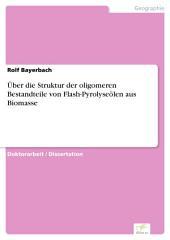 Über die Struktur der oligomeren Bestandteile von Flash-Pyrolyseölen aus Biomasse