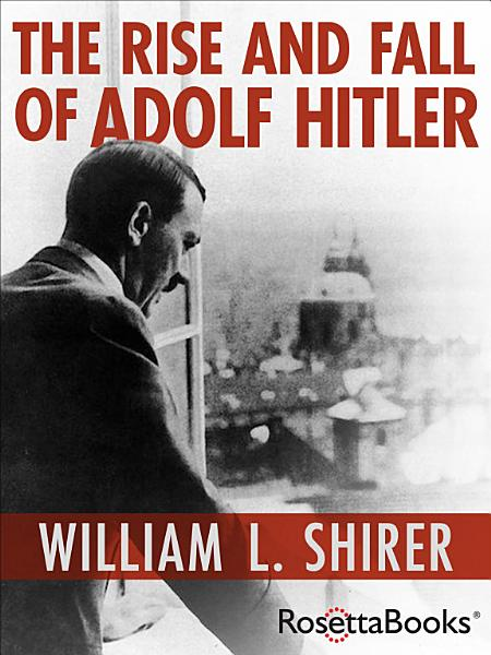 Download The Rise and Fall of Adolf Hitler Book