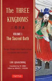 Three Kingdoms, Volume 1: The Sacred Oath: The Epic Chinese Tale of Loyalty and War in a Dynamic New Translation, Volume 1