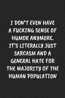 I Don't Even Have A Fucking Sense Of Humor Anymore. It's Literally Just Sarcasm And A General Hate For The Majority Of The Human Population