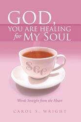 God You Are Healing For My Soul Words Straight From The Heart  Book PDF