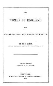 The Select Works of Mrs. Ellis: Comprising the Women of England, Wives of England, Daughters of England, Poetry of Life, &c., Designed to Promote the Cultivation of the Domestic Virtues