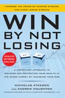 Win By Not Losing  A Disciplined Approach to Building and Protecting Your Wealth in the Stock Market by Managing Your Risk PDF