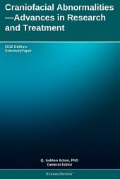 Craniofacial Abnormalities—Advances in Research and Treatment: 2012 Edition: ScholarlyPaper