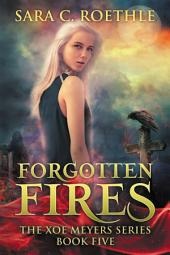 Forgotten Fires: Book Five of the Xoe Meyers Young Adult Fantasy/Horror Series