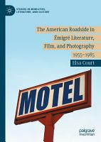 The American Roadside in   migr   Literature  Film  and Photography PDF