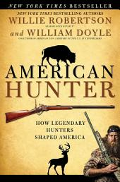 American Hunter: How Legendary Hunters Shaped America