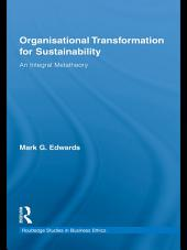 Organizational Transformation for Sustainability: An Integral Metatheory
