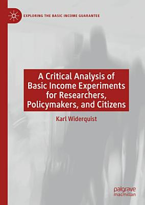 A Critical Analysis of Basic Income Experiments for Researchers  Policymakers  and Citizens