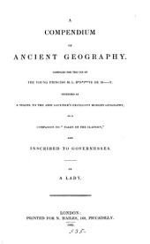 A compendium of ancient geography, intended as a sequel to the abbé Gaultier's Modern geography. By a lady