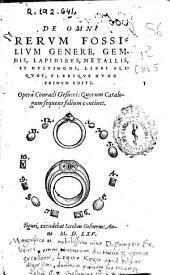 De omni rerum fossilium genere, gemmis, lapidibus, metallis et huiusmodi, libri aliquot, plerique nunc primum editi