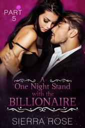 A One Night Stand With The Billionaire - Part 5