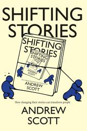 Shifting Stories: How changing their stories can transform people