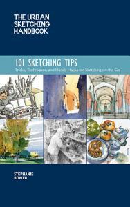 The Urban Sketching Handbook  101 Sketching Tips PDF