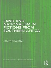 Land and Nationalism in Fictions from Southern Africa
