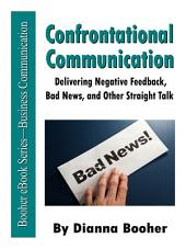 Confrontational Communication: Delivering Negative Feedback, Bad News, and Other Straight Talk