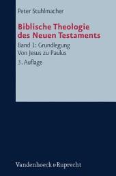 Biblische Theologie des Neuen Testaments 1: Grundlegung. Von Jesus zu Paulus