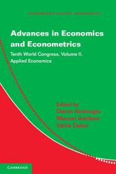 Advances in Economics and Econometrics: Volume 2, Applied Economics: Tenth World Congress