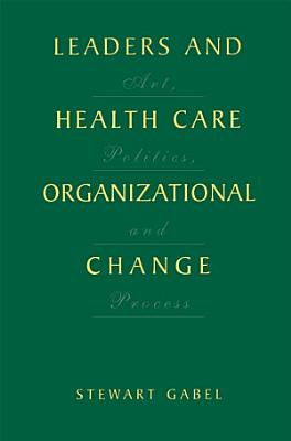 Leaders and Health Care Organizational Change PDF