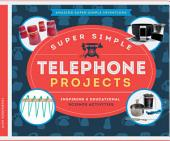 Super Simple Telephone Projects: Inspiring and Educational Science Activities