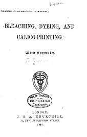 Bleaching, Dyeing, and Calico-printing: With Formulae