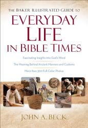 The Baker Illustrated Guide To Everyday Life In Bible Times Book PDF