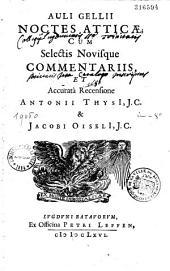 Auli Gellii Noctes atticae cum selectis novisque commentariis et accurata recensione Antonii Thysii... et Jacobi Oiselii....