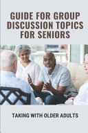 Guide For Group Discussion Topics For Seniors