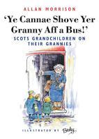 Ye Cannae Shove Yer Granny Aff A Bus  PDF