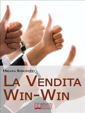 La Vendita Win-Win. Come Incrementare le Tue Abilità di Venditore nel Rispetto del Cliente e delle Sue Esigenze. (Ebook Italiano - Anteprima Gratis): Come Incrementare le Tue Abilità di Venditore nel Rispetto del Cliente e delle Sue Esigenze